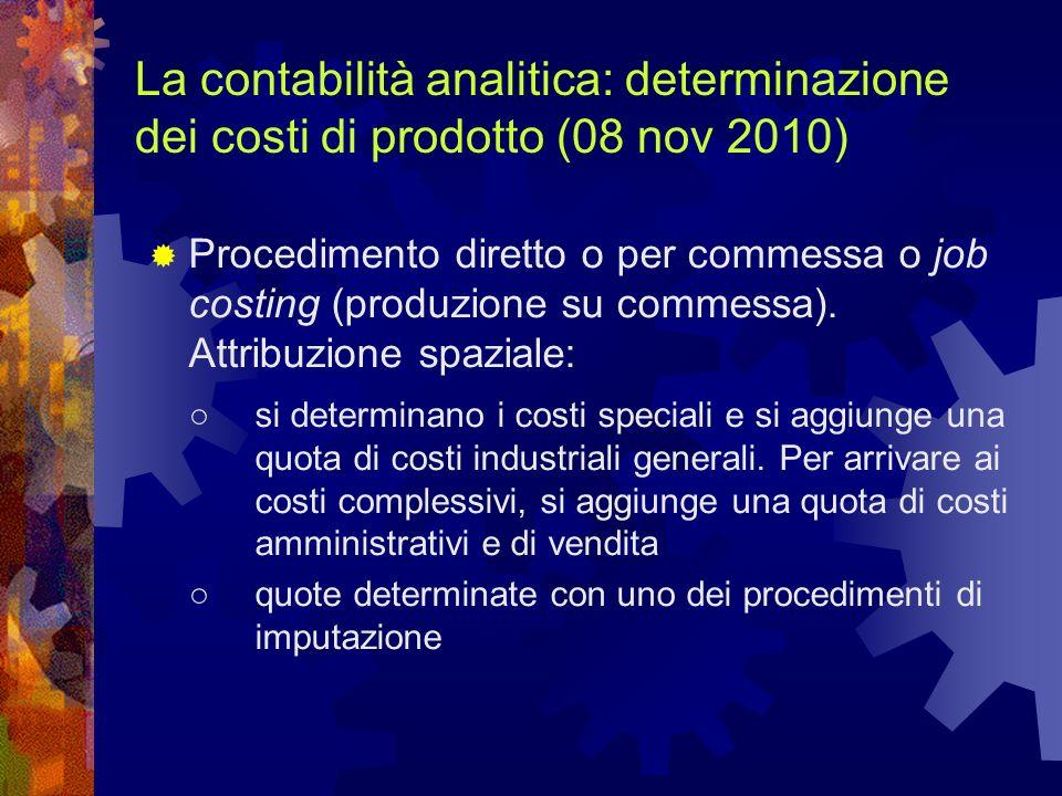 La contabilità analitica: determinazione dei costi di prodotto (08 nov 2010) Procedimento diretto o per commessa o job costing (produzione su commessa