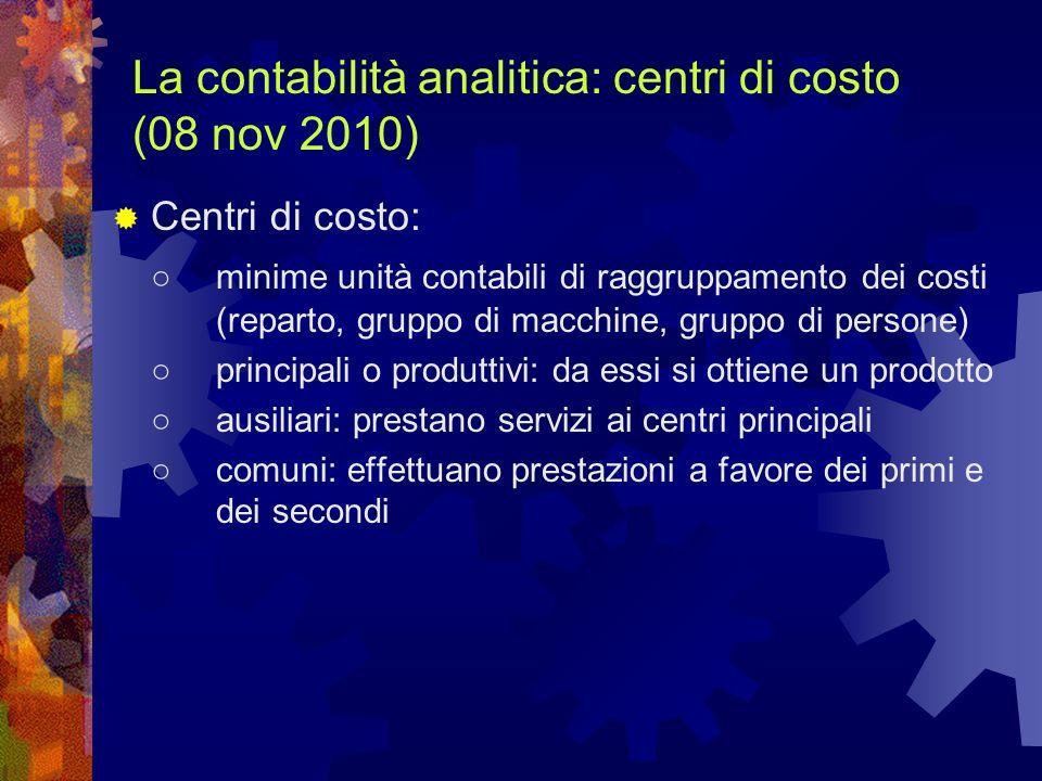 La contabilità analitica: centri di costo (08 nov 2010) Centri di costo: minime unità contabili di raggruppamento dei costi (reparto, gruppo di macchi