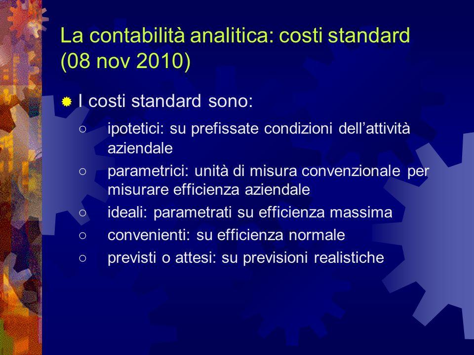 La contabilità analitica: costi standard (08 nov 2010) I costi standard sono: ipotetici: su prefissate condizioni dellattività aziendale parametrici: