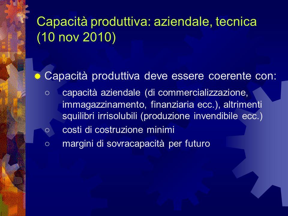 Capacità produttiva: aziendale, tecnica (10 nov 2010) Capacità produttiva deve essere coerente con: capacità aziendale (di commercializzazione, immaga