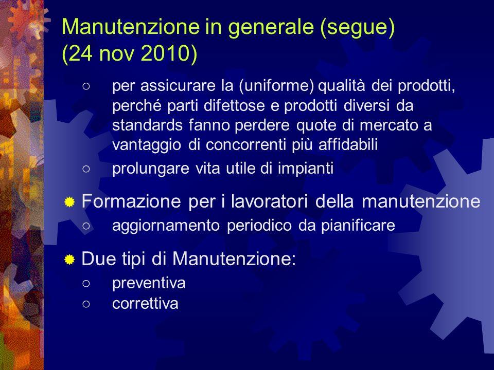 Manutenzione in generale (segue) (24 nov 2010) per assicurare la (uniforme) qualità dei prodotti, perché parti difettose e prodotti diversi da standar
