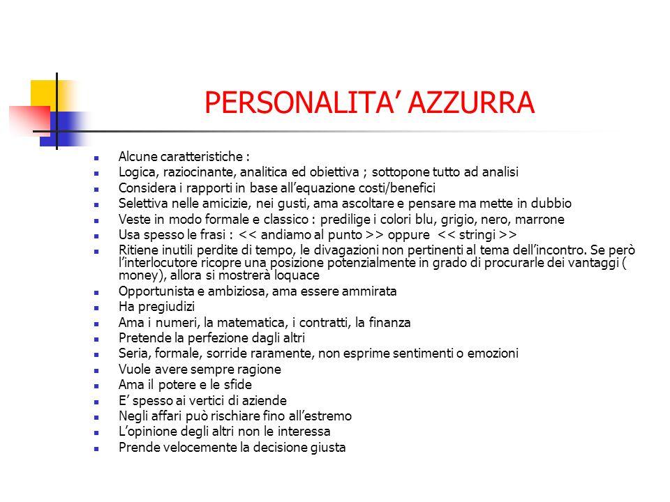 PERSONALITA AZZURRA Alcune caratteristiche : Logica, raziocinante, analitica ed obiettiva ; sottopone tutto ad analisi Considera i rapporti in base al