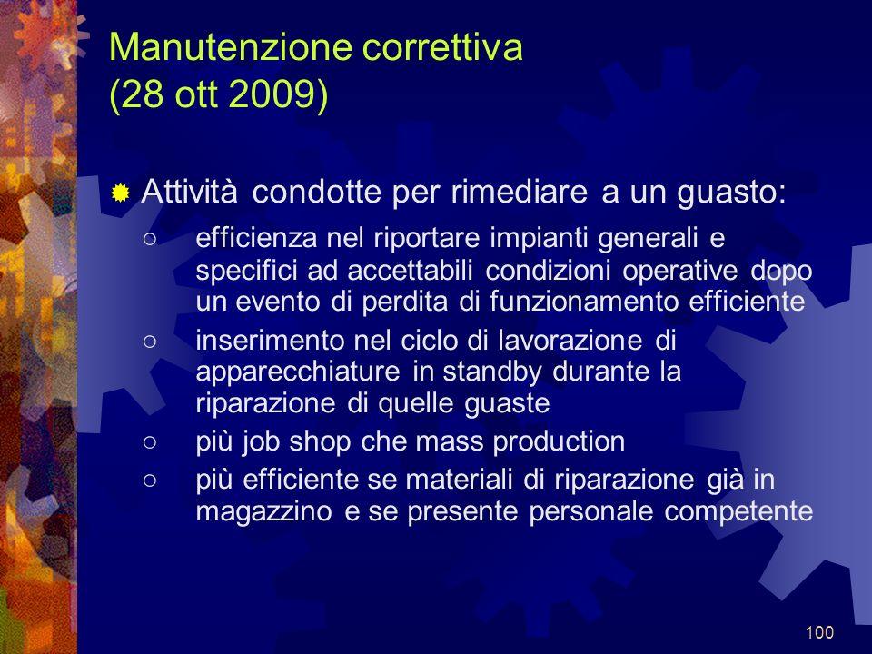 100 Manutenzione correttiva (28 ott 2009) Attività condotte per rimediare a un guasto: efficienza nel riportare impianti generali e specifici ad accet