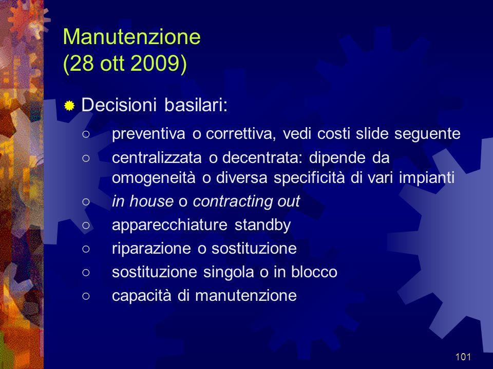 101 Manutenzione (28 ott 2009) Decisioni basilari: preventiva o correttiva, vedi costi slide seguente centralizzata o decentrata: dipende da omogeneit