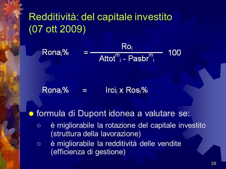 39 Redditività: del capitale investito (07 ott 2009) formula di Dupont idonea a valutare se: è migliorabile la rotazione del capitale investito (strut