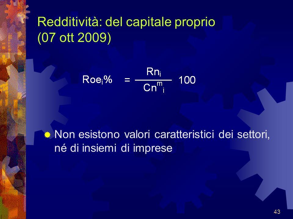 43 Redditività: del capitale proprio (07 ott 2009) Non esistono valori caratteristici dei settori, né di insiemi di imprese