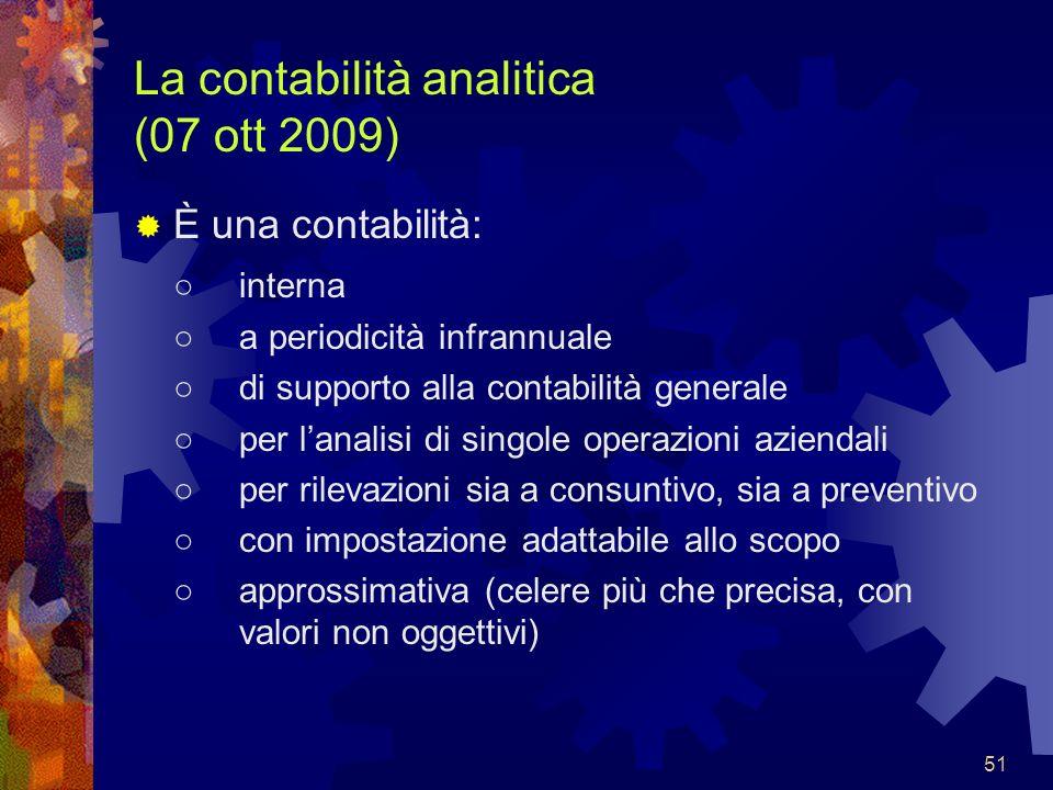 51 La contabilità analitica (07 ott 2009) È una contabilità: interna a periodicità infrannuale di supporto alla contabilità generale per lanalisi di s