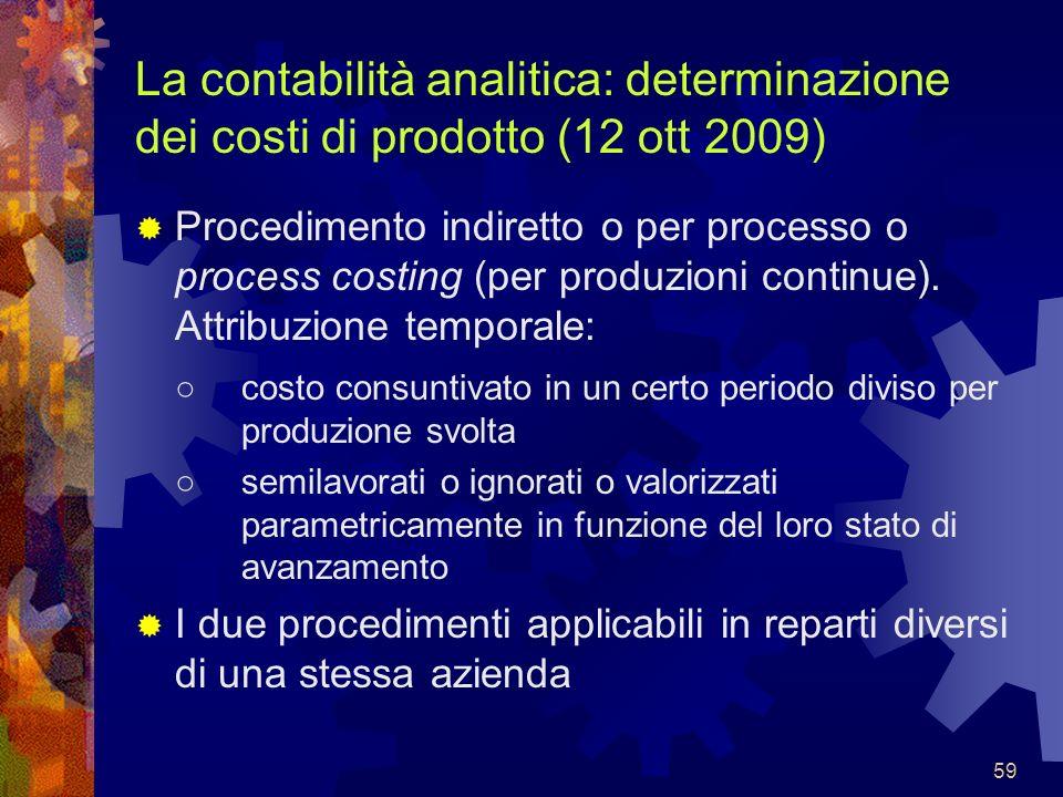59 La contabilità analitica: determinazione dei costi di prodotto (12 ott 2009) Procedimento indiretto o per processo o process costing (per produzion