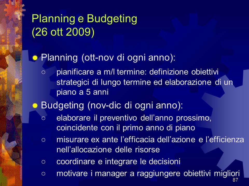 87 Planning e Budgeting (26 ott 2009) Planning (ott-nov di ogni anno): pianificare a m/l termine: definizione obiettivi strategici di lungo termine ed