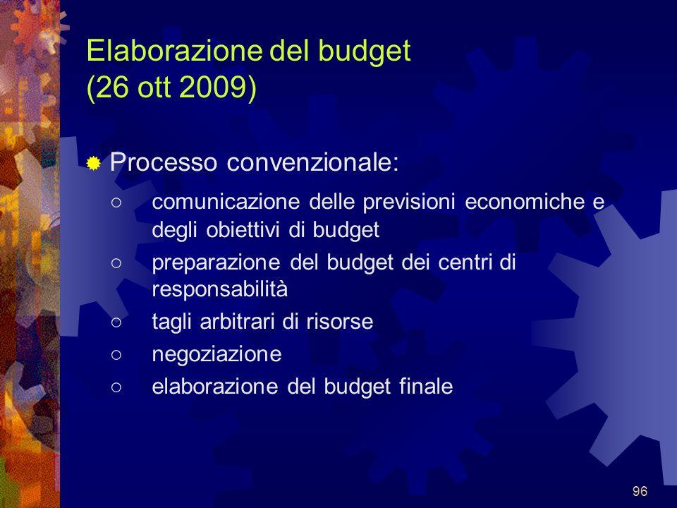 96 Elaborazione del budget (26 ott 2009) Processo convenzionale: comunicazione delle previsioni economiche e degli obiettivi di budget preparazione de