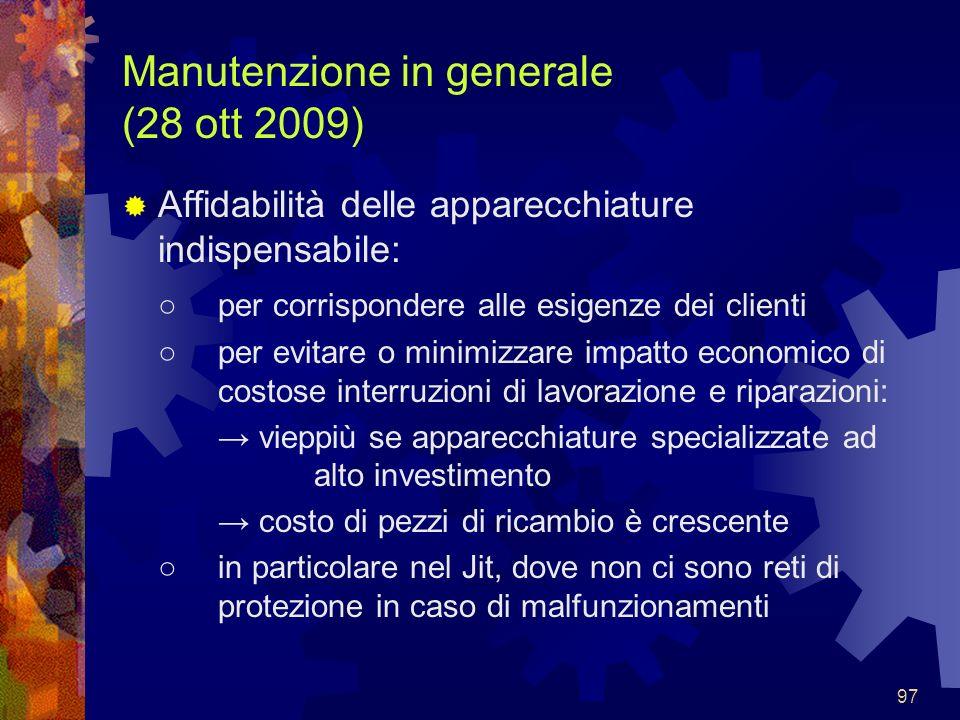 97 Manutenzione in generale (28 ott 2009) Affidabilità delle apparecchiature indispensabile: per corrispondere alle esigenze dei clienti per evitare o