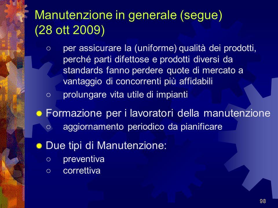 98 Manutenzione in generale (segue) (28 ott 2009) per assicurare la (uniforme) qualità dei prodotti, perché parti difettose e prodotti diversi da stan