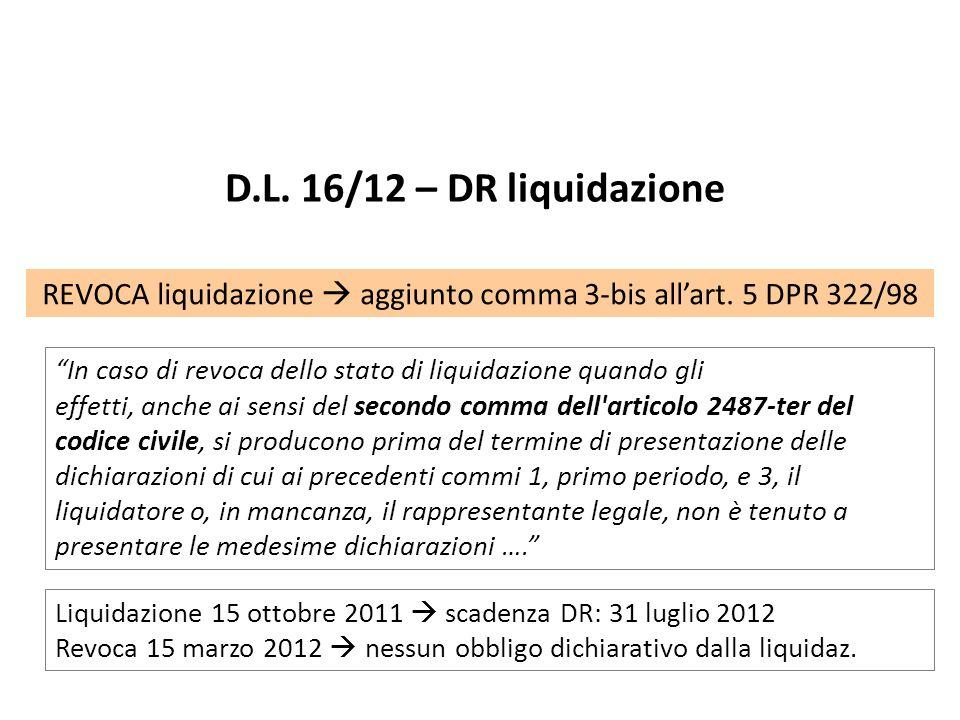 D.L. 16/12 – DR liquidazione In caso di revoca dello stato di liquidazione quando gli effetti, anche ai sensi del secondo comma dell'articolo 2487-ter