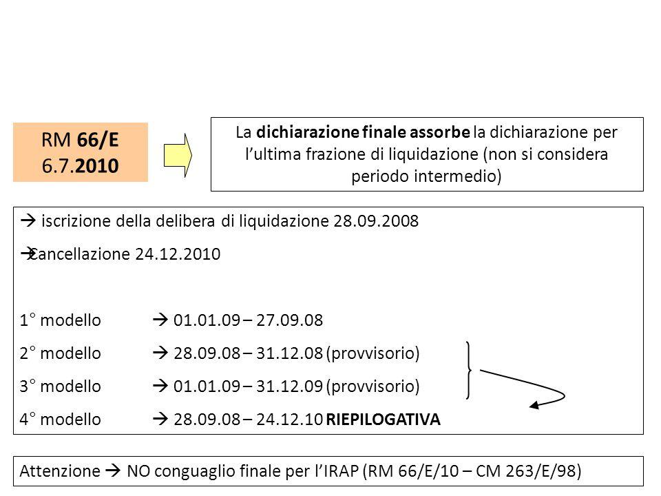 RM 66/E 6.7.2010 La dichiarazione finale assorbe la dichiarazione per lultima frazione di liquidazione (non si considera periodo intermedio) iscrizion