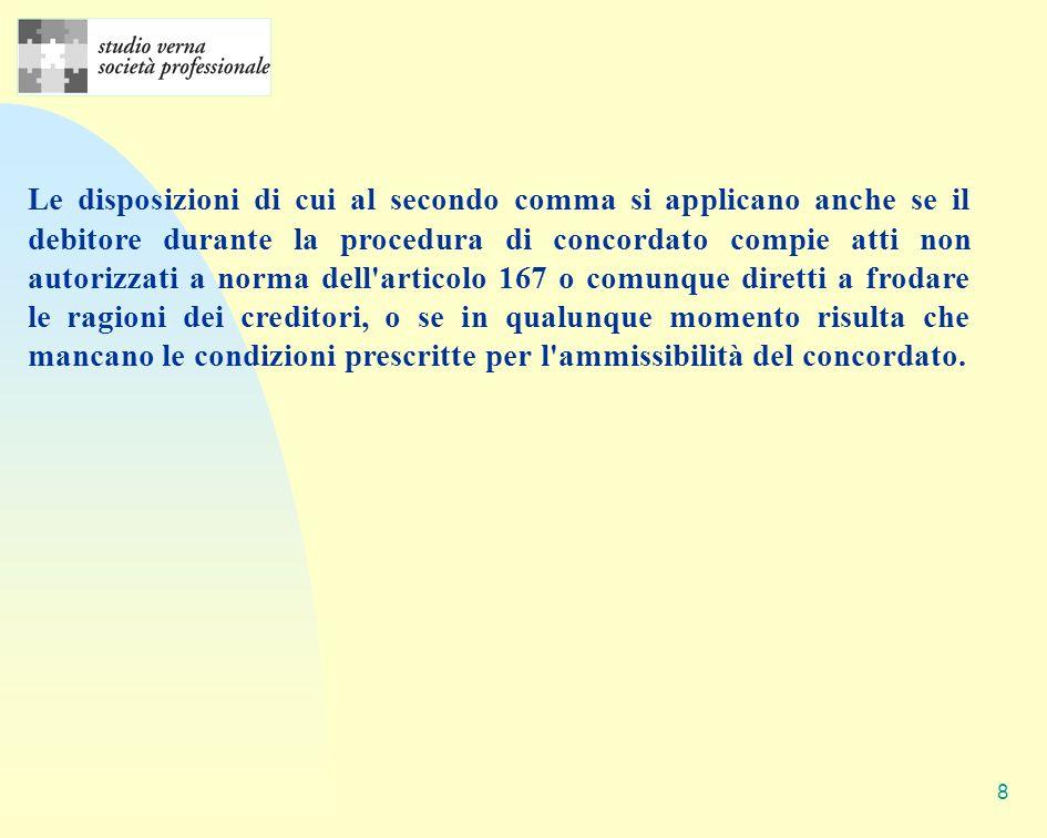 8 Le disposizioni di cui al secondo comma si applicano anche se il debitore durante la procedura di concordato compie atti non autorizzati a norma del