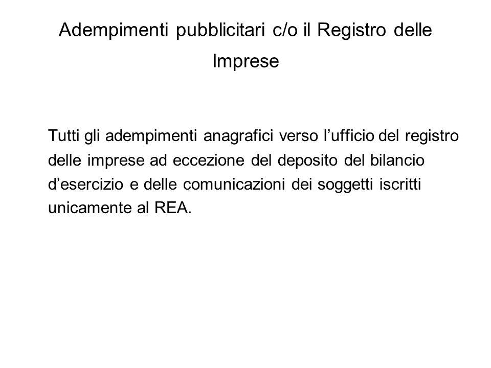 Adempimenti pubblicitari c/o il Registro delle Imprese Tutti gli adempimenti anagrafici verso lufficio del registro delle imprese ad eccezione del deposito del bilancio desercizio e delle comunicazioni dei soggetti iscritti unicamente al REA.