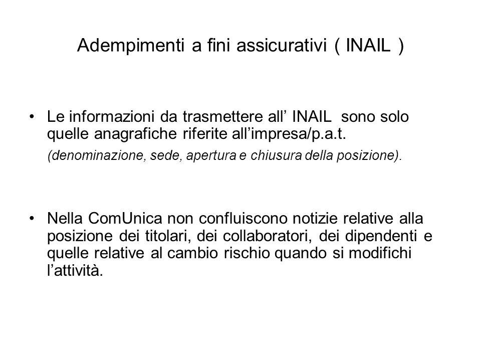 Adempimenti a fini assicurativi ( INAIL ) Le informazioni da trasmettere all INAIL sono solo quelle anagrafiche riferite allimpresa/p.a.t.