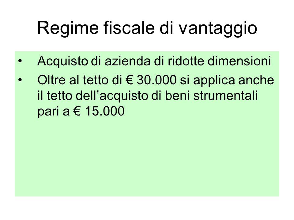 Regime fiscale di vantaggio Acquisto di azienda di ridotte dimensioni Oltre al tetto di 30.000 si applica anche il tetto dellacquisto di beni strumentali pari a 15.000