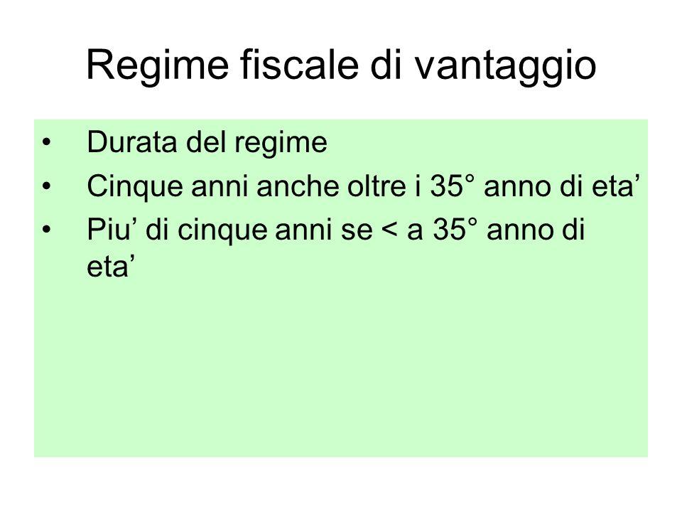 Regime fiscale di vantaggio Durata del regime Cinque anni anche oltre i 35° anno di eta Piu di cinque anni se < a 35° anno di eta