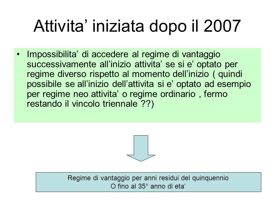 Attivita iniziata dopo il 2007 Impossibilita di accedere al regime di vantaggio successivamente allinizio attivita se si e optato per regime diverso r