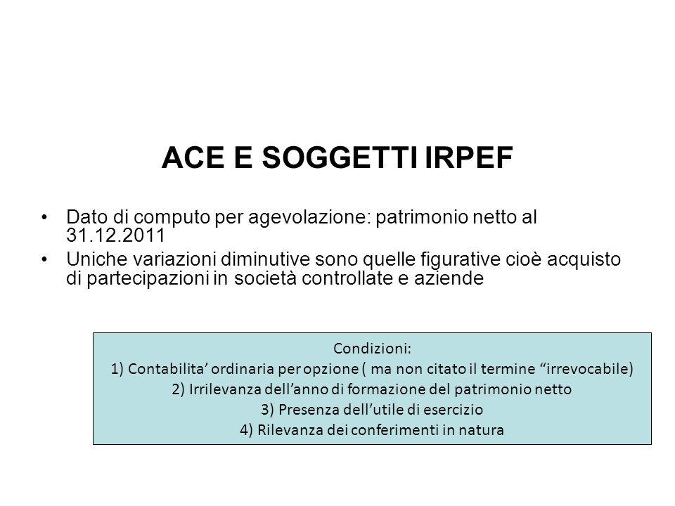 ACE E SOGGETTI IRPEF Dato di computo per agevolazione: patrimonio netto al 31.12.2011 Uniche variazioni diminutive sono quelle figurative cioè acquist