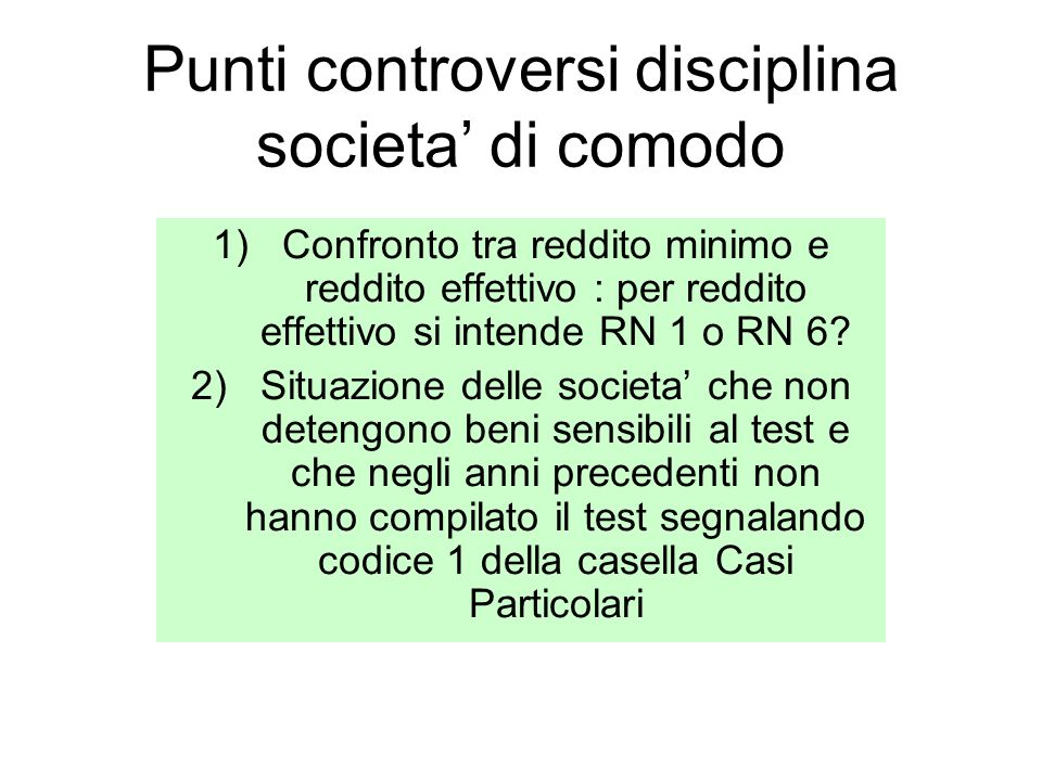 Punti controversi disciplina societa di comodo 1)Confronto tra reddito minimo e reddito effettivo : per reddito effettivo si intende RN 1 o RN 6? 2)Si