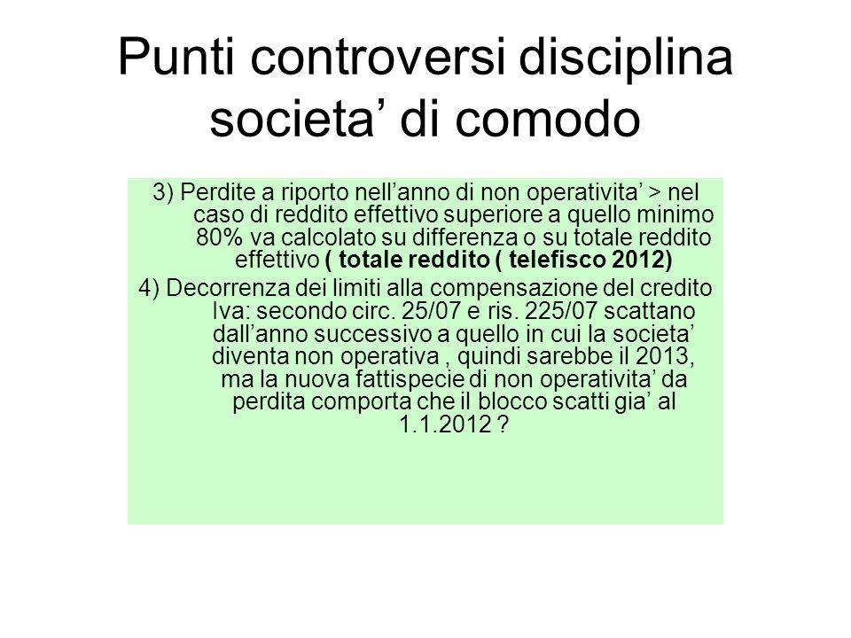 Punti controversi disciplina societa di comodo 3) Perdite a riporto nellanno di non operativita > nel caso di reddito effettivo superiore a quello min
