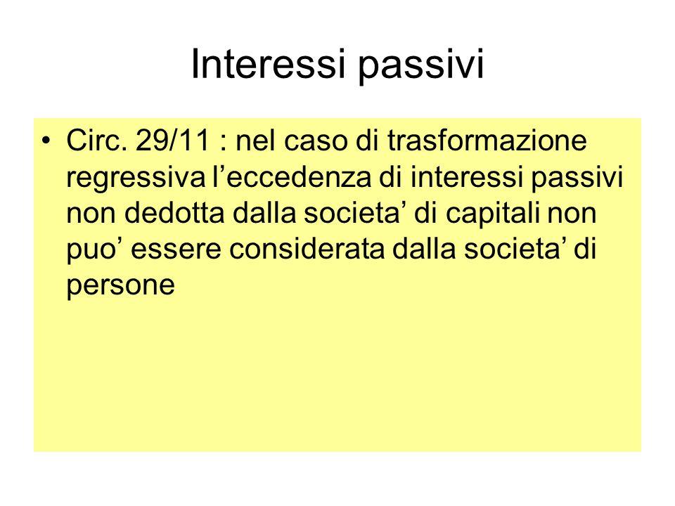Interessi passivi Circ. 29/11 : nel caso di trasformazione regressiva leccedenza di interessi passivi non dedotta dalla societa di capitali non puo es