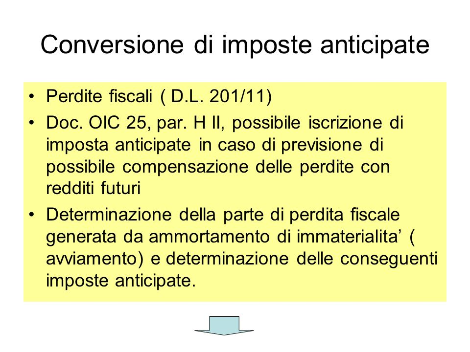 Conversione di imposte anticipate Perdite fiscali ( D.L. 201/11) Doc. OIC 25, par. H II, possibile iscrizione di imposta anticipate in caso di previsi