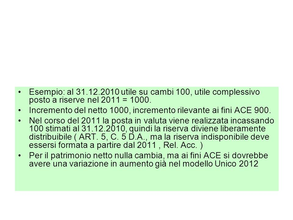Esempio: al 31.12.2010 utile su cambi 100, utile complessivo posto a riserve nel 2011 = 1000. Incremento del netto 1000, incremento rilevante ai fini