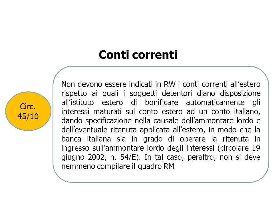 Circ. 45/10 Non devono essere indicati in RW i conti correnti allestero rispetto ai quali i soggetti detentori diano disposizione allistituto estero d