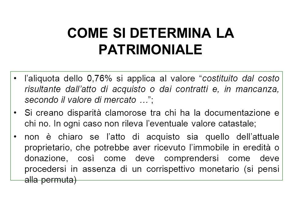 COME SI DETERMINA LA PATRIMONIALE laliquota dello 0,76% si applica al valore costituito dal costo risultante dallatto di acquisto o dai contratti e, i
