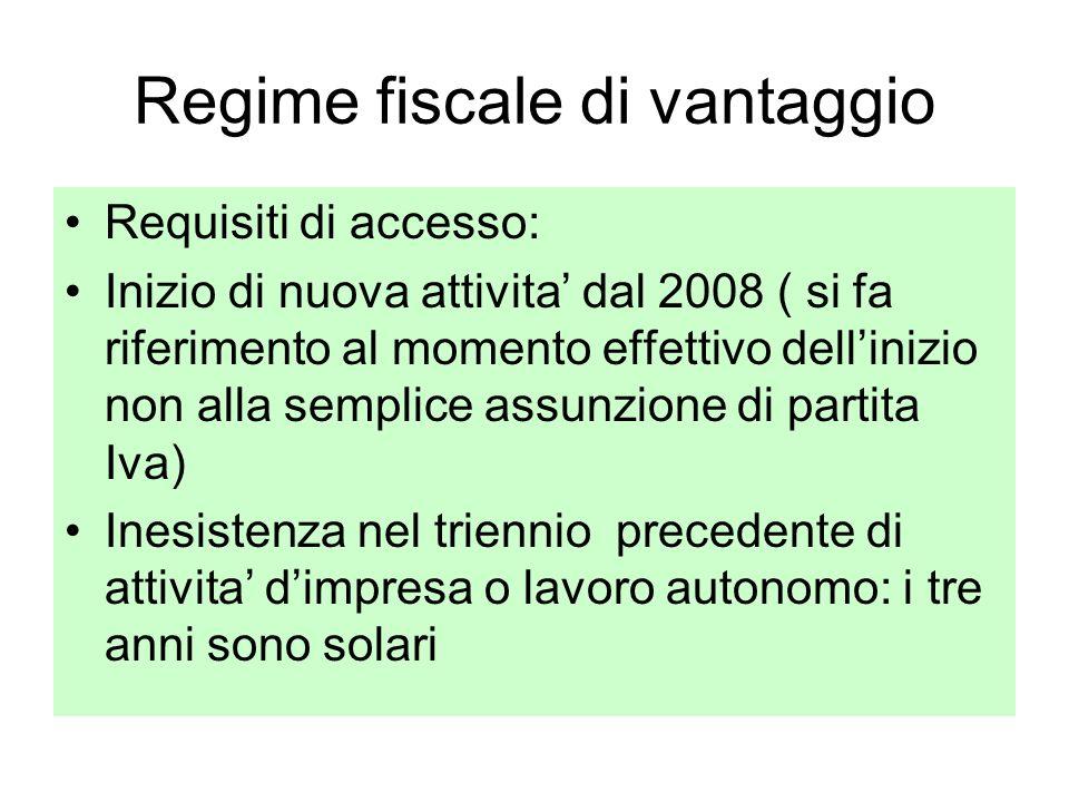 Regime fiscale di vantaggio Requisiti di accesso: Inizio di nuova attivita dal 2008 ( si fa riferimento al momento effettivo dellinizio non alla sempl