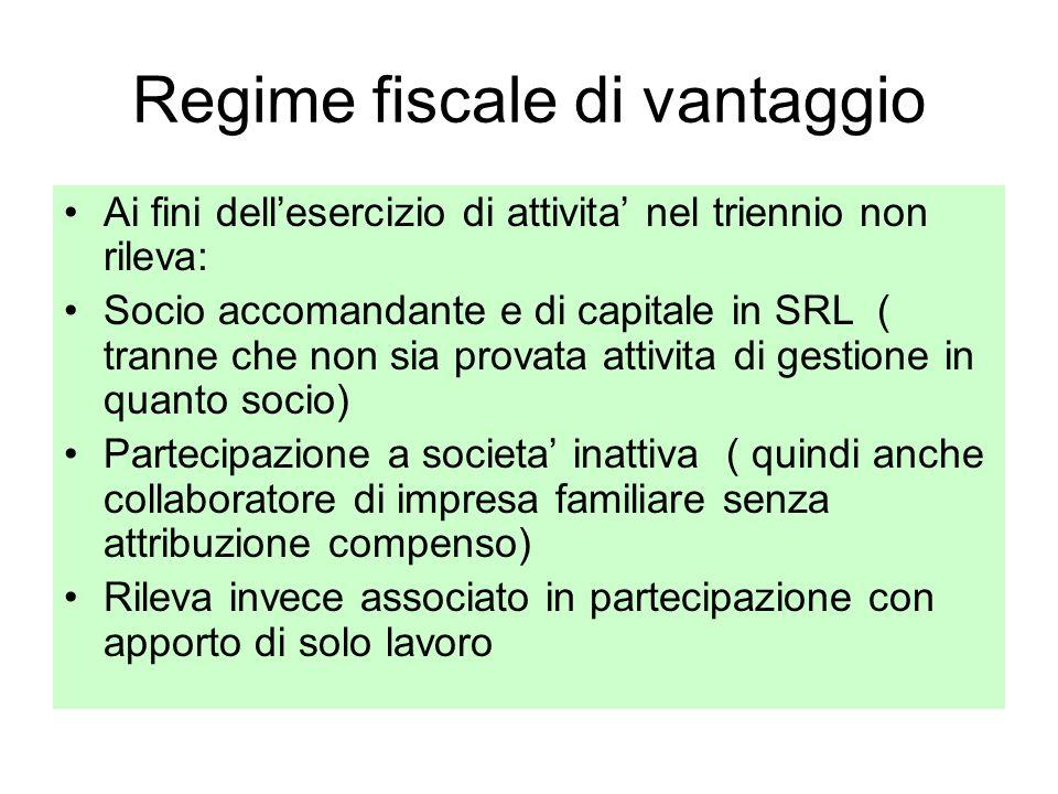 Regime fiscale di vantaggio Ai fini dellesercizio di attivita nel triennio non rileva: Socio accomandante e di capitale in SRL ( tranne che non sia pr