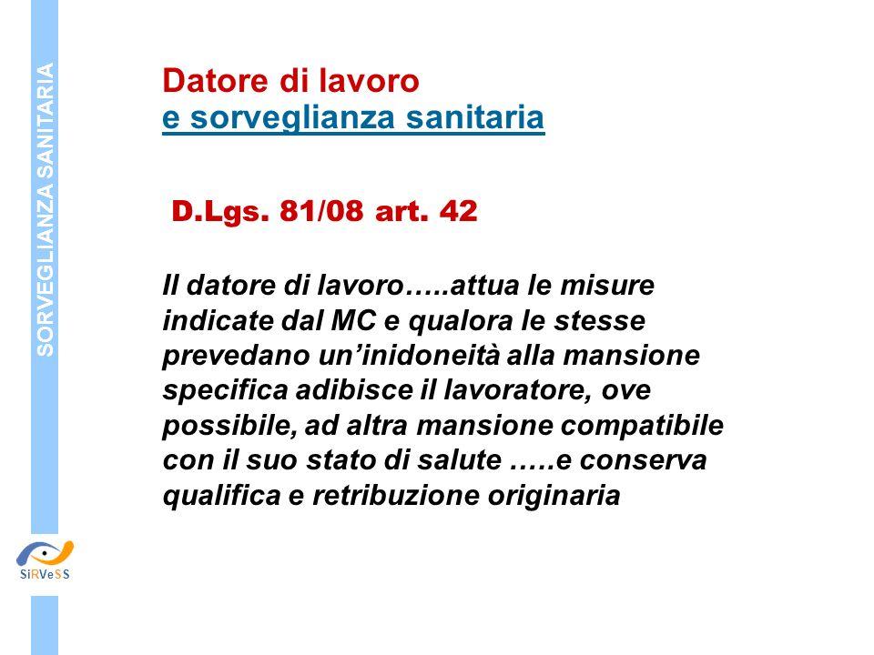 D.Lgs. 81/08 art. 42 Il datore di lavoro…..attua le misure indicate dal MC e qualora le stesse prevedano uninidoneità alla mansione specifica adibisce