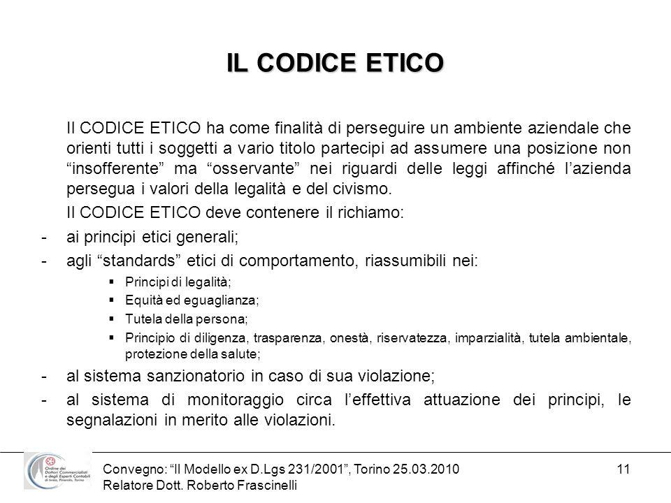 Convegno: Il Modello ex D.Lgs 231/2001, Torino 25.03.2010 Relatore Dott. Roberto Frascinelli 11 IL CODICE ETICO Il CODICE ETICO ha come finalità di pe