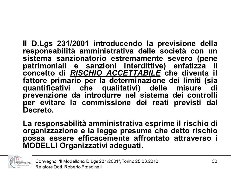 Convegno: Il Modello ex D.Lgs 231/2001, Torino 25.03.2010 Relatore Dott. Roberto Frascinelli 30 Il D.Lgs 231/2001 introducendo la previsione della res
