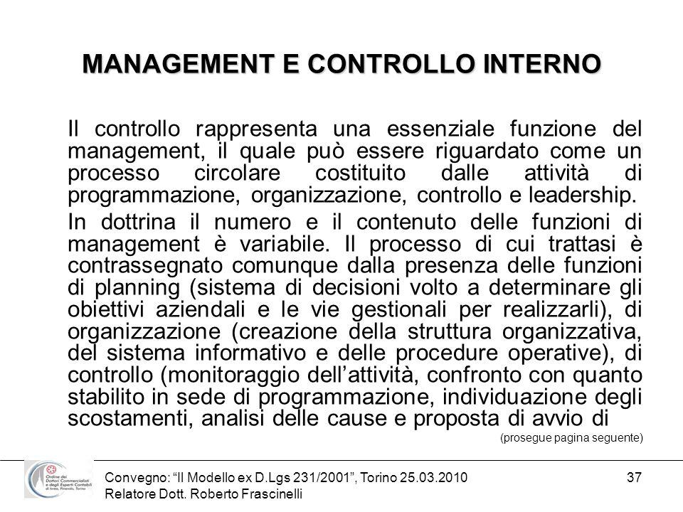 Convegno: Il Modello ex D.Lgs 231/2001, Torino 25.03.2010 Relatore Dott. Roberto Frascinelli 37 MANAGEMENT E CONTROLLO INTERNO Il controllo rappresent