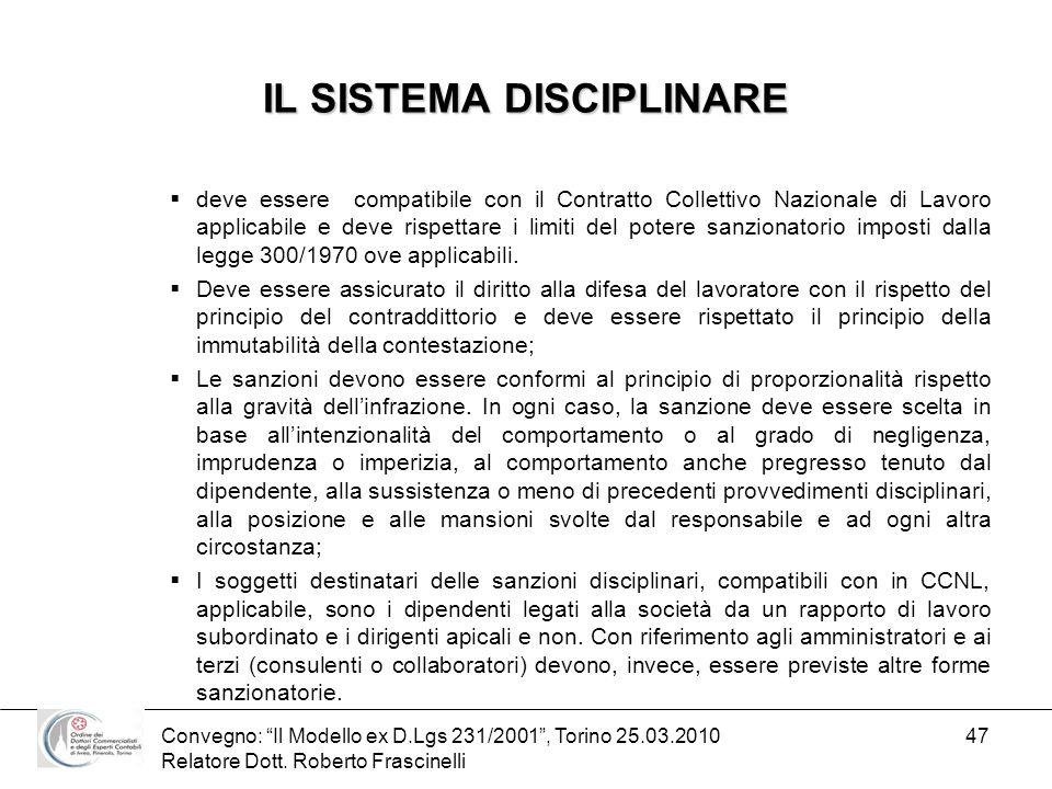 Convegno: Il Modello ex D.Lgs 231/2001, Torino 25.03.2010 Relatore Dott. Roberto Frascinelli 47 IL SISTEMA DISCIPLINARE deve essere compatibile con il