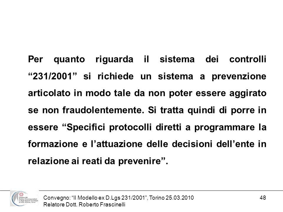 Convegno: Il Modello ex D.Lgs 231/2001, Torino 25.03.2010 Relatore Dott. Roberto Frascinelli 48 Per quanto riguarda il sistema dei controlli 231/2001