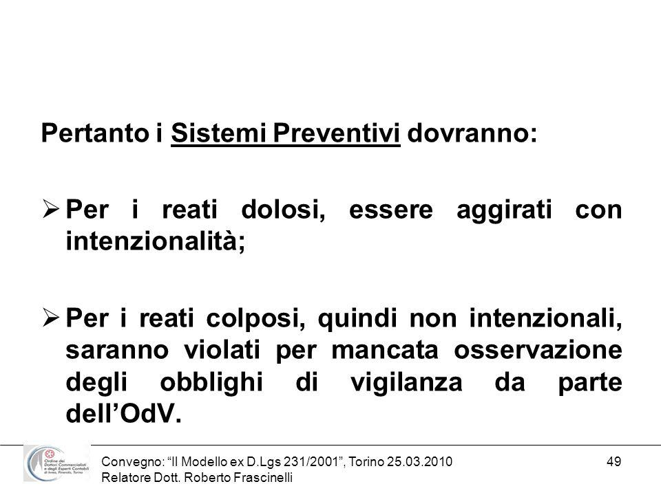 Convegno: Il Modello ex D.Lgs 231/2001, Torino 25.03.2010 Relatore Dott. Roberto Frascinelli 49 Pertanto i Sistemi Preventivi dovranno: Per i reati do