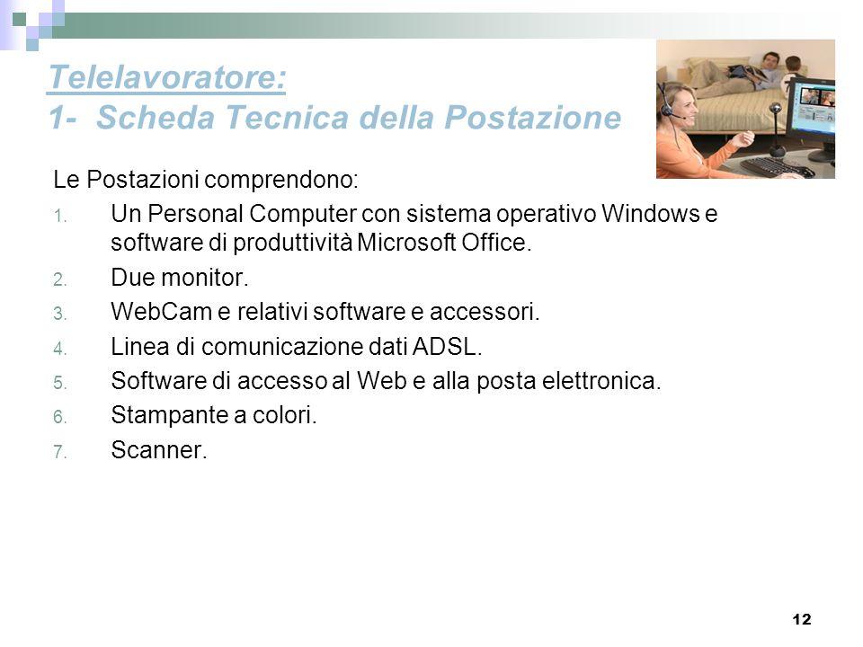 12 Telelavoratore: 1- Scheda Tecnica della Postazione Le Postazioni comprendono: 1. Un Personal Computer con sistema operativo Windows e software di p