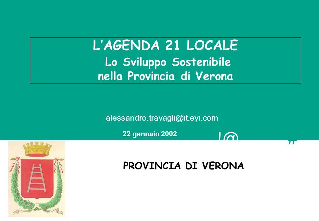 !@ # 22 gennaio 2002 LAGENDA 21 LOCALE Lo Sviluppo Sostenibile nella Provincia di Verona PROVINCIA DI VERONA alessandro.travagli@it.eyi.com