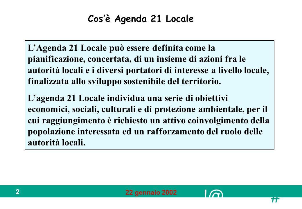 !@ # 22 gennaio 2002 3 Il contesto internazionale La conferenza su Ambiente e Sviluppo del 1992 (Rio, 1992) ha adottato un programma dazioni denominato Agenda 21 che è stato siglato da 173 Paesi, tra cui lItalia.