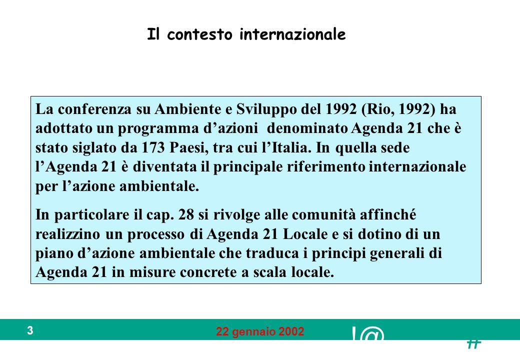 !@ # 22 gennaio 2002 3 Il contesto internazionale La conferenza su Ambiente e Sviluppo del 1992 (Rio, 1992) ha adottato un programma dazioni denominat