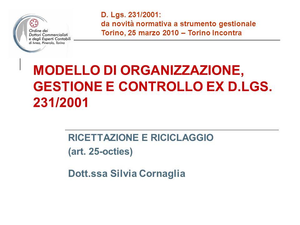 MODELLO DI ORGANIZZAZIONE, GESTIONE E CONTROLLO EX D.LGS. 231/2001 RICETTAZIONE E RICICLAGGIO (art. 25-octies) Dott.ssa Silvia Cornaglia D. Lgs. 231/2