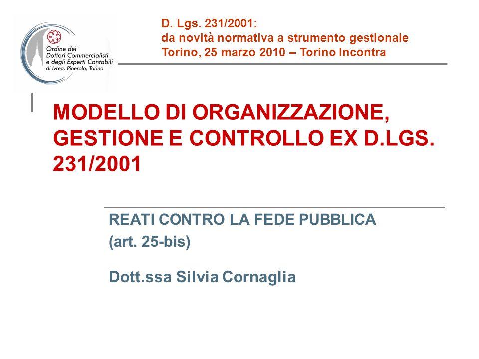 MODELLO DI ORGANIZZAZIONE, GESTIONE E CONTROLLO EX D.LGS. 231/2001 REATI CONTRO LA FEDE PUBBLICA (art. 25-bis) Dott.ssa Silvia Cornaglia D. Lgs. 231/2