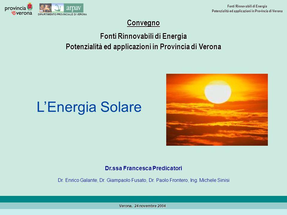 DIPARTIMENTO PROVINCIALE DI VERONA Fonti Rinnovabili di Energia Potenzialità ed applicazioni in Provincia di Verona Verona, 24 novembre 2004 LEnergia Solare Stima del potenziale Solare Fotovoltaico (2) Procedura dellInternational Energy Agency (IEA) Tenuto conto delirraggiamento solare medio nelle diverse zone della provincia, del fattore di sfruttamento dell80% e che i pannelli fotovoltaico hanno una efficienza di conversione media del 10% si trova il potenziale solare (BIPV) per i tetti e le facciate degli edifici della provincia di Verona.