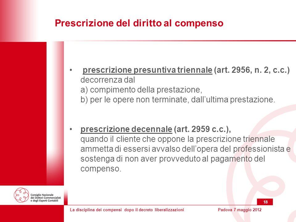 La disciplina dei compensi dopo il decreto liberalizzazioniPadova 7 maggio 2012 18 prescrizione presuntiva triennale (art.