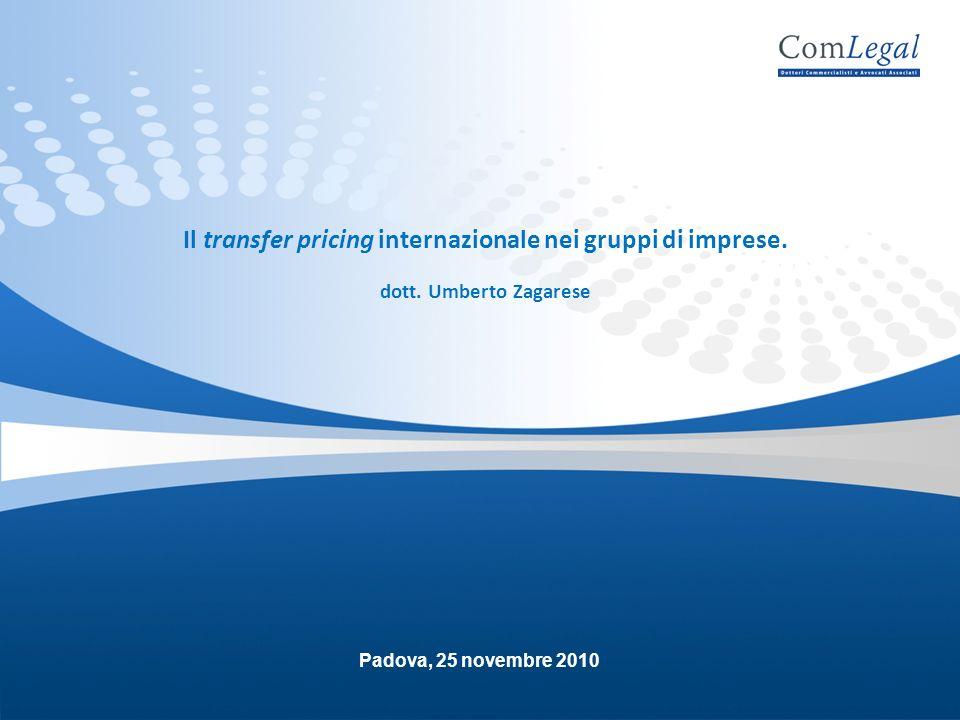 Il transfer pricing internazionale nei gruppi di imprese. dott. Umberto Zagarese Padova, 25 novembre 2010